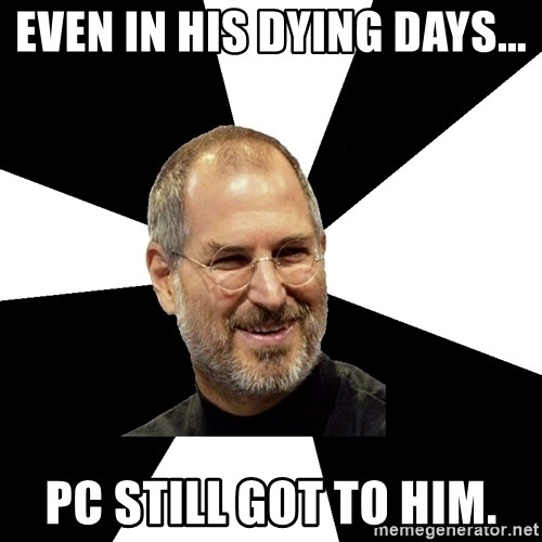 Steve Jobs Says - Even in his dying days... Pc still got to him.