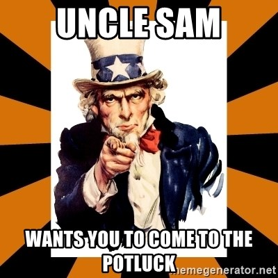 Uncle sam wants you! - UNCLE SAM WANTS YOU TO COME TO THE POTLUCK