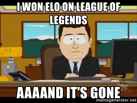 Aand Its Gone - I WON ELO ON LEAGUE OF LEGENDS AAAAND IT'S GONE