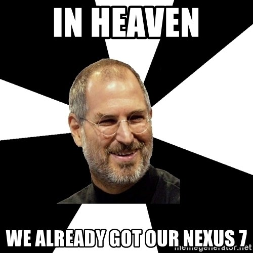 Steve Jobs Says - In heaven we already got our nexus 7
