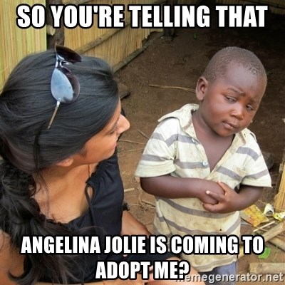 skeptical black kid - SO YOU're TELLING THAT ANGELINA JOLIE IS COMING TO ADOPT ME?