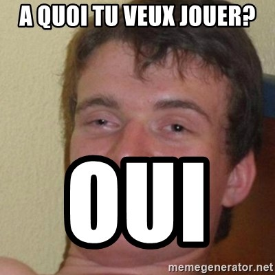 really high guy - A quoi tu veux jouer? Oui