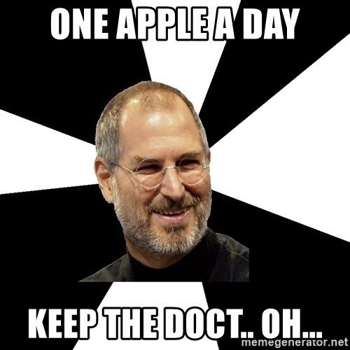 Steve Jobs Says - ONE APPLE A DAY KEEP THE DOCT.. OH...
