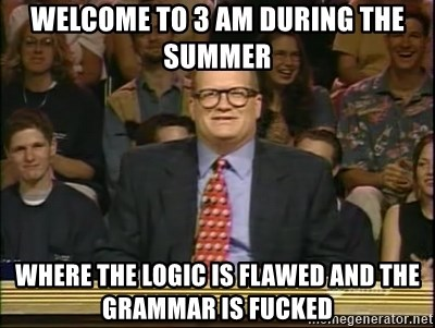DrewCarey - Welcome to 3 AM During the summer WheRe the logic is flawed and the grammar is fucked