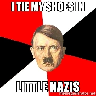 Advice Hitler - I tie my shoes in little nazis