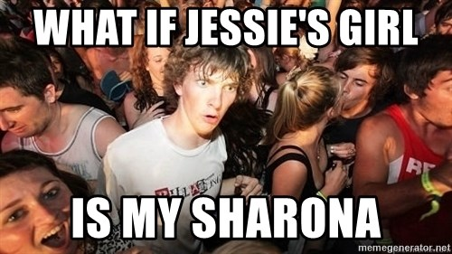 Sudden Realization Ralph - What if jessie's girl is my sharona