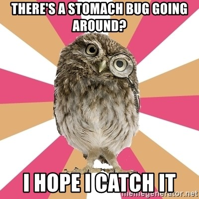 Eating Disorder Owl - TherE's a stomach bug going around? I hope I catch it