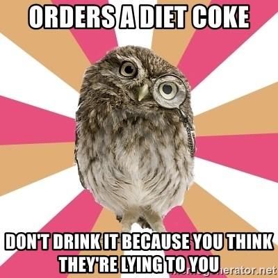 Eating Disorder Owl - orders a diet coke don't drink it because you think they're lying to you