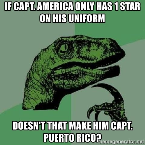 Philosoraptor - IF CAPT. AMERICA ONLY HAS 1 STAR ON HIS UNIFORM DOESN'T THAT MAKE HIM CAPT. PUERTO RICO?