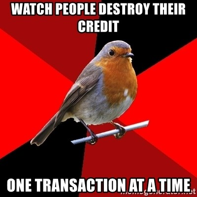 Retail Robin - Watch people destroy their credit one transaction at a time