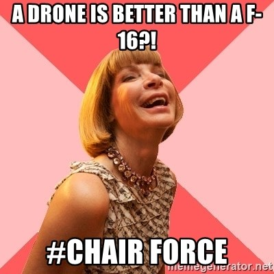 Amused Anna Wintour - A DRONE is better than a f-16?! #Chair force