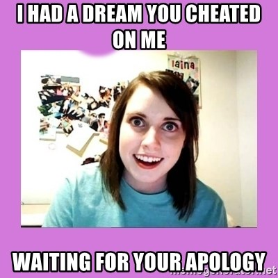 Overly Attached Girlfriend 2 - I had a dream you cheated on me waiting for your apology
