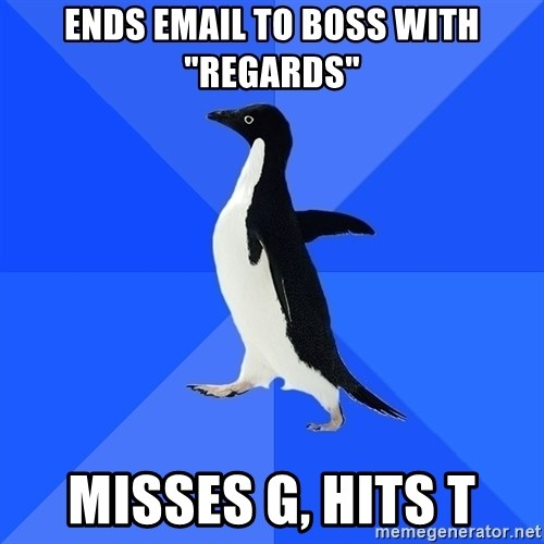 """Socially Awkward Penguin - Ends email to boss with """"regards"""" Misses g, hits t"""