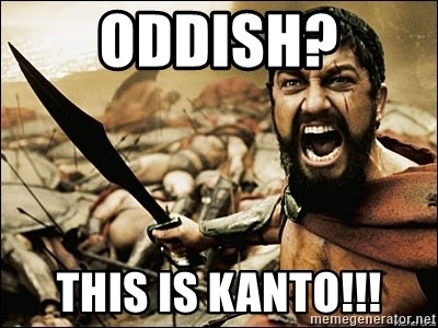 This Is Sparta Meme - Oddish? this is kanto!!!
