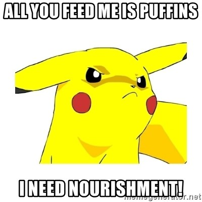 Pikachu - All you feed me is Puffins I need nourishment!