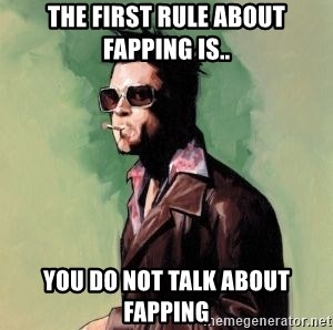 Tyler Durden 2 - tHE fIRST RULE ABOUT FAPPING IS.. YOU DO NOT TALK ABOUT FAPPING