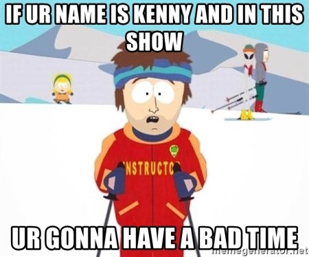 South Park Ski Teacher - If ur name is kenny and in this show ur gonna have a bad time