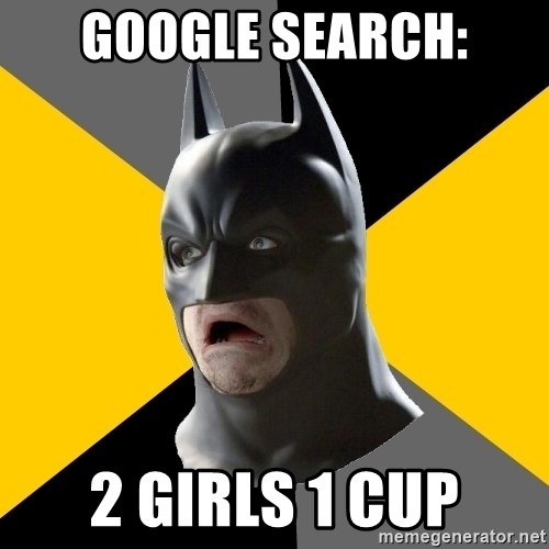 Bad Factman - Google search: 2 girls 1 cup