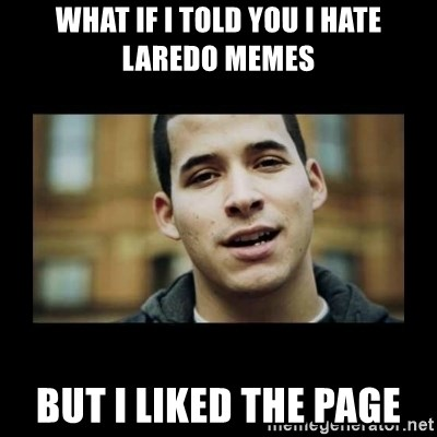 Love jesus, hate religion guy - what if i told you i hate laredo memes but i liked the page