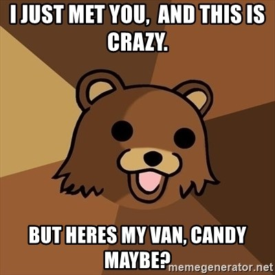 Pedobear - i just met you,  and this is crazy. but heres my van, candy maybe?