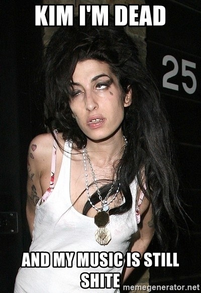Amy Winehouse - kim i'm dead and my music is still shite