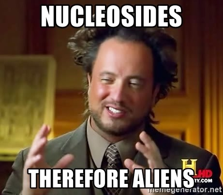 Ancient Aliens - Nucleosides therefore aliens