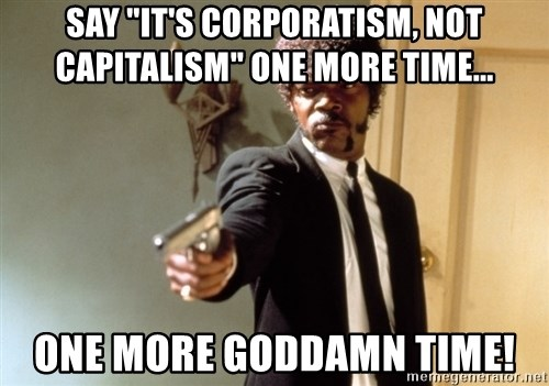 """Samuel L Jackson - Say """"it's corporatism, not capitalism"""" one more time... One more goddamn time!"""