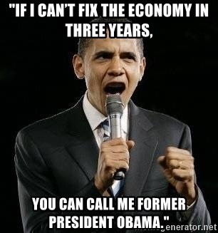 "Expressive Obama - ""If I can't fix the economy in three years,  you can call me former President Obama."""