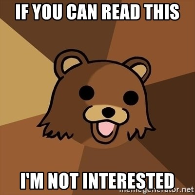 Pedobear - if you can read this i'm not interested