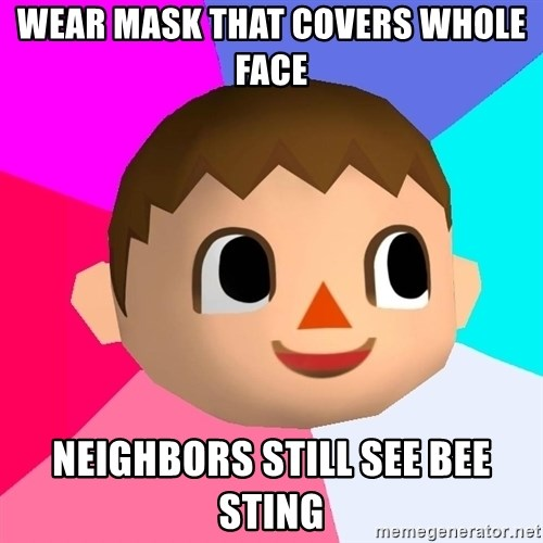 Animal Crossing - wear mask that covers whole face neighbors still see bee sting