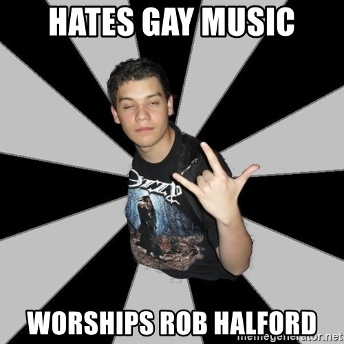 Metal Boy From Hell - Hates gay music worships Rob Halford