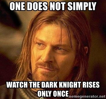 Boromir - oNE DOES NOT SIMPLY WATCH THE DARK KNIGHT RISES ONLY ONCE