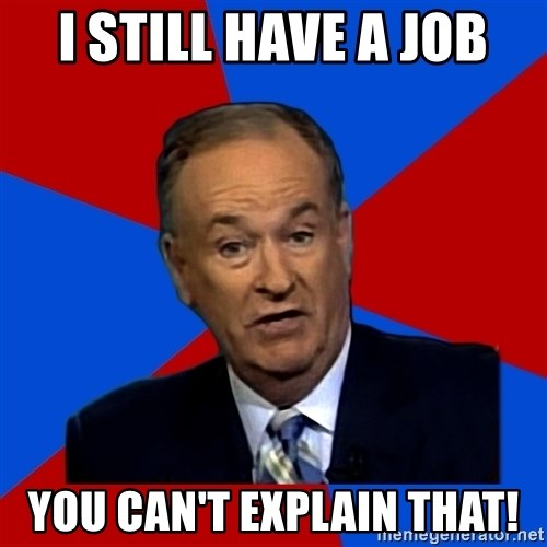 Bill O'Reilly Proves God - I still have a job You can't explain that!