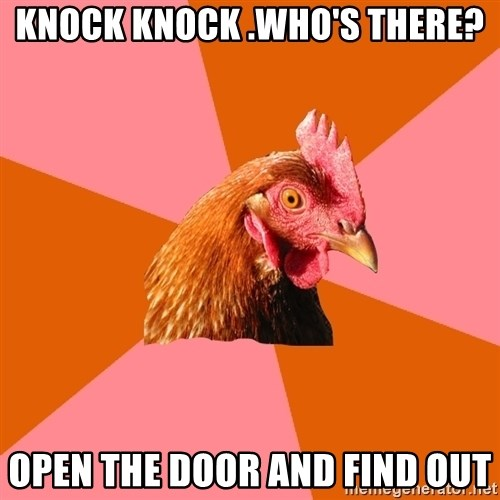 Anti Joke Chicken - Knock Knock .who's there? open the door and find out