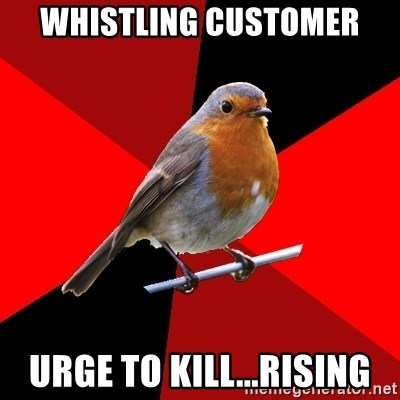 Retail Robin - whistling customer urge to kill...rising