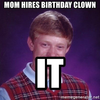 Bad Luck Brian - Mom hires birthday clown it