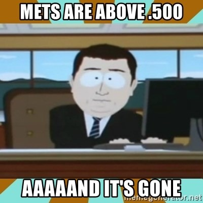 And it's gone - mets are above .500 aaaaand it's gone