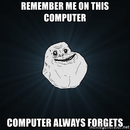 Forever Alone - Remember me on this computer computer always forgets