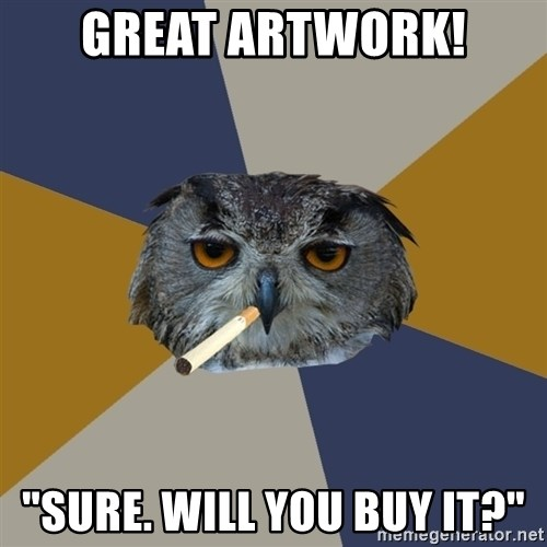"Art Student Owl - GREAT ARTWORK! ""sure. will you buy it?"""