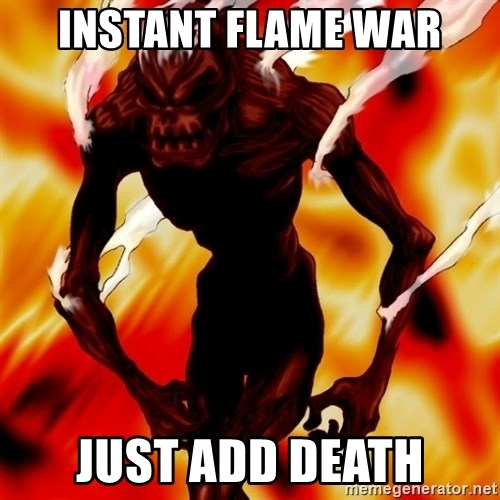 Instant Flame War - Instant flame war just add death