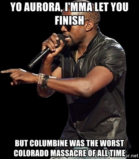 Kanye West - Yo aurora, i'mma let you finish But Columbine was the worst Colorado massacre of all time