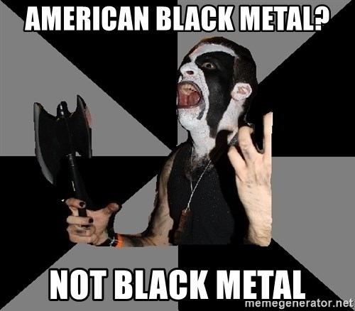 Musically Diverse Metalhead - American black metal? not black metal