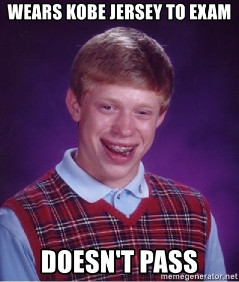 Bad Luck Brian - Wears kobe jersey to exam doesn't pass