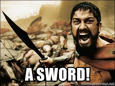This Is Sparta Meme - a sword!