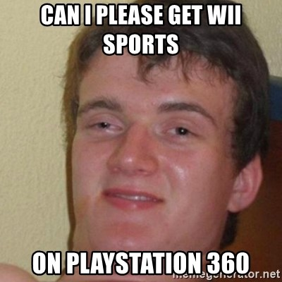 really high guy - can i please get wii sports on playstation 360