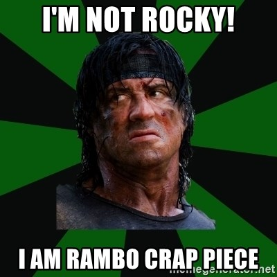 remboraiden - i'm not rocky! I am rambo crap piece