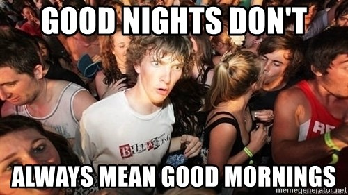 Sudden Realization Ralph - Good Nights don't always mean good mornings