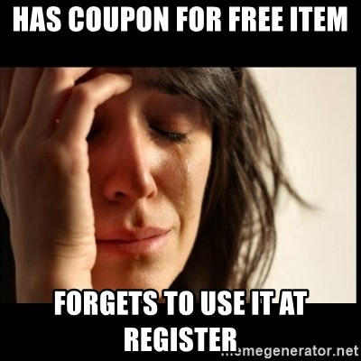First World Problems - HAs coupon for free item forgets to use it at register