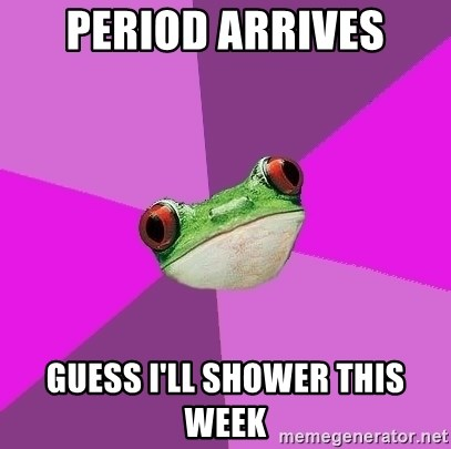 Foul Bachelorette Frog - period arrives guess i'll shower this week