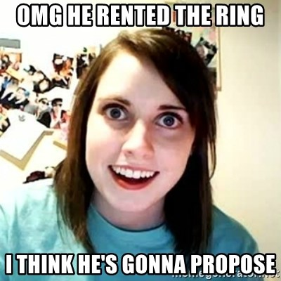 Overly Attached Girlfriend 2 - OMG he rented the Ring I think he's gonna propose